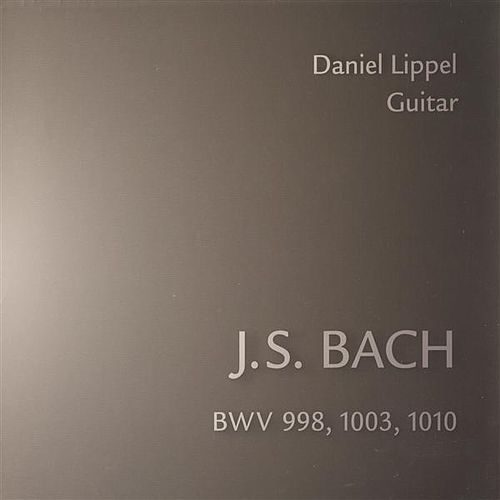 Play & Download Bach: BWV 998, 1003, 1010 by Daniel Lippel | Napster