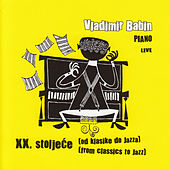 Play & Download XX. Stoljece (Od Klasike Do Jazza) by Vladimir Babin | Napster