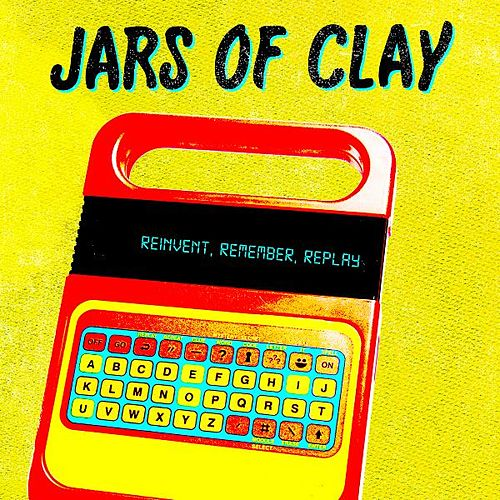 Reinvent, Remember, Replay by Jars of Clay