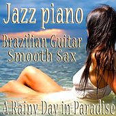 Jazz Piano, Brazilian Guitar, Smooth Sax Sensual Bossa Nova Vocals Relaxing Music Instrumentals, Jazz for A Rainy Day In Paradise by The Jazz Piano Brazilian Guitar Smooth Sax Quartet.