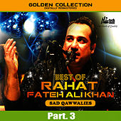 Play & Download Best of Rahat Fateh Ali Khan (Sad Qawwalies) Pt. 3 by Rahat Fateh Ali Khan | Napster