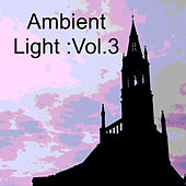 Ambient Light :Vol.3 by Various Artists