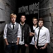 Baby I'm Gone - Single by Northern Nights