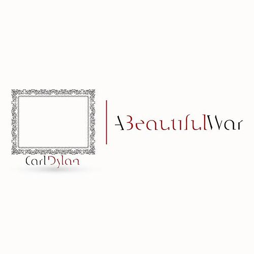 Play & Download A Beautiful War by Carl Dylan | Napster