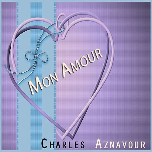 Play & Download Mon Amour by Charles Aznavour | Napster