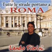 Tutte Le Strade Portano A Roma by Lando Fiorini