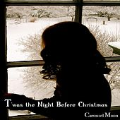 T'was The Night Before Christmas - Single by Carousel Moon