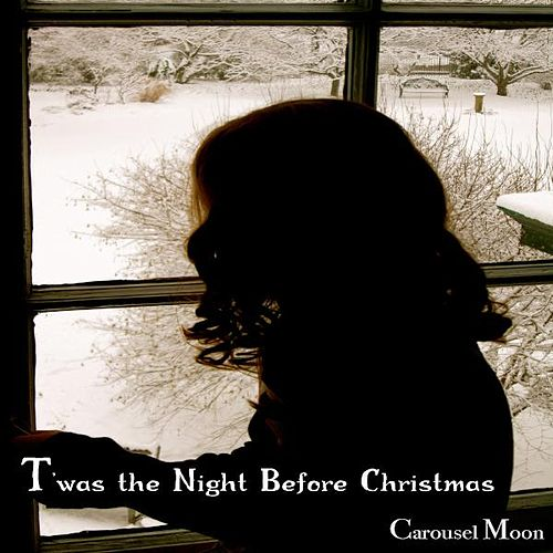 Play & Download T'was The Night Before Christmas - Single by Carousel Moon | Napster