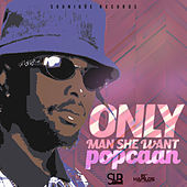 Play & Download Only Man She Want by Popcaan | Napster