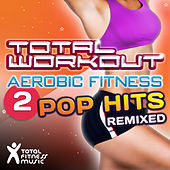Play & Download Total Workout Aerobic Fitness 2 : Pop Hits Remixed (125bpm-138bpm) by Various Artists | Napster