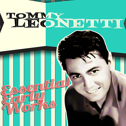 Play & Download Essential Early Works by Tommy Leonetti | Napster