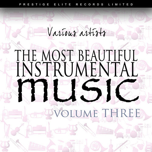 Play & Download The Most Beautiful Instrumental Music Vol 3 by Various Artists | Napster