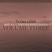 Relax, Unwind and Listen Vol 3 by Various Artists