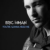 Play & Download You're Gonna Need Me - Single by Eric Himan | Napster