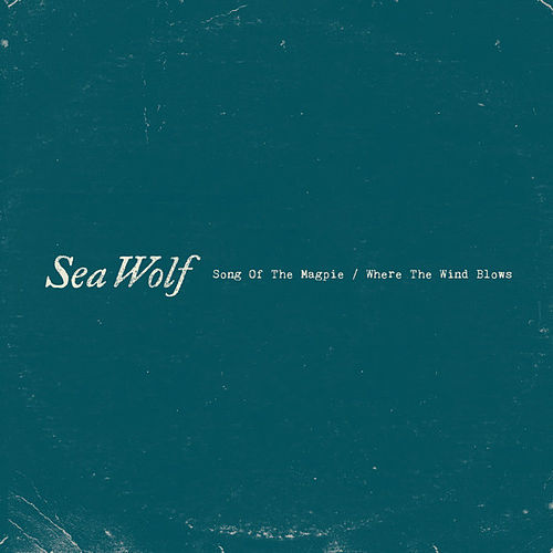 Song Of The Magpie / Where The Wind Blows by Sea Wolf