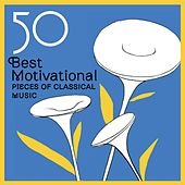 Play & Download 50 Best Motivational Pieces of Classical Music by Various Artists | Napster