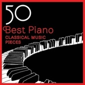 50 Best Piano Classical Music Pieces by Various Artists
