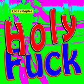 Play & Download Holy Fuck (Loca People Mix) by Loca Peoples | Napster