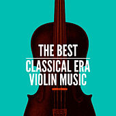 The Best Classical Era Violin Music by Various Artists