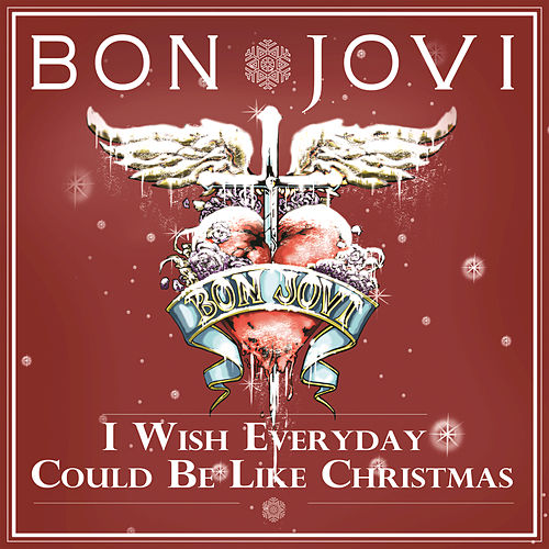 I Wish Everyday Could Be Like Christmas by Bon Jovi