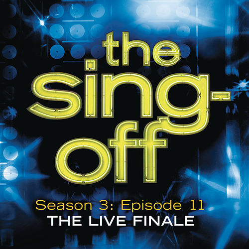 Play & Download The Sing-Off: Season 3: Episode 11 - The Live Finale by Various Artists | Napster