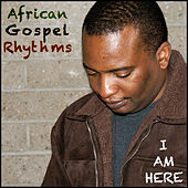 Play & Download I Am Here by African Gospel Rhythms | Napster