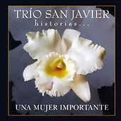 Play & Download Historias... Una Mujer Importante by Trio San Javier | Napster