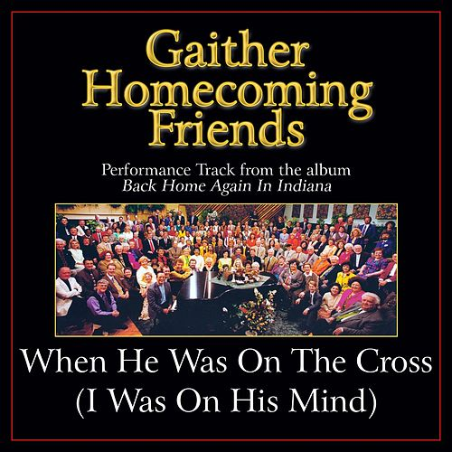 When He Was On the Cross (I Was On His Mind) Performance Tracks by Various Artists