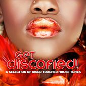 Play & Download Get Discofied! (A Selection of Disco Touched House Tunes) by Various Artists | Napster