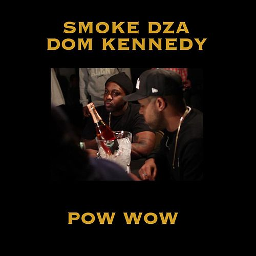 Play & Download Pow Wow (feat. Dom Kennedy) - Single by Smoke Dza | Napster