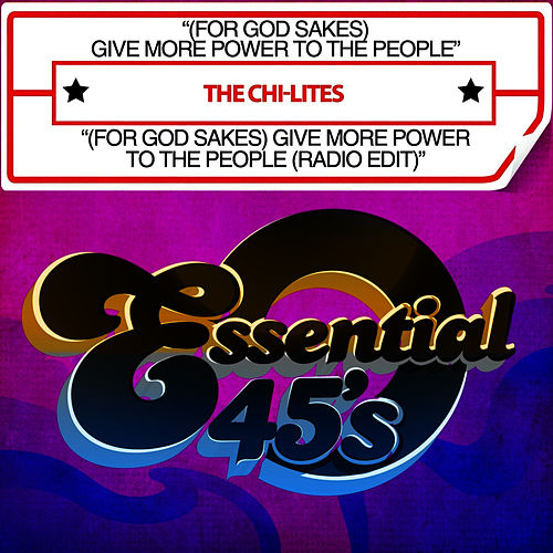 Play & Download (For God Sakes) Give More Power To The People / (For God Sakes) Give More Power To The People (Radio Edit) [Digital 45] by The Chi-Lites | Napster