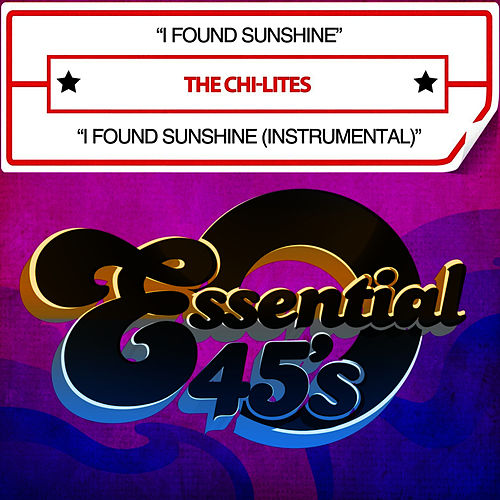 Play & Download I Found Sunshine / I Found Sunshine (Instrumental) [Digital 45] by The Chi-Lites | Napster