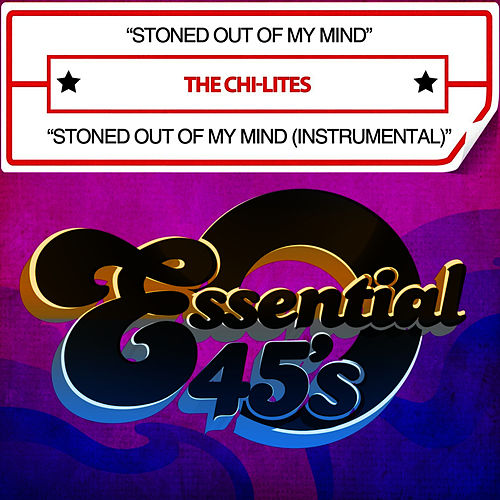 Play & Download Stoned Out Of My Mind / Stoned Out Of My Mind (Instrumental) [Digital 45] by The Chi-Lites | Napster