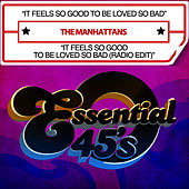 It Feels So Good To Be Loved So Bad / It Feels So Good To Be Loved So Bad (Radio Edit) [Digital 45] by The Manhattans