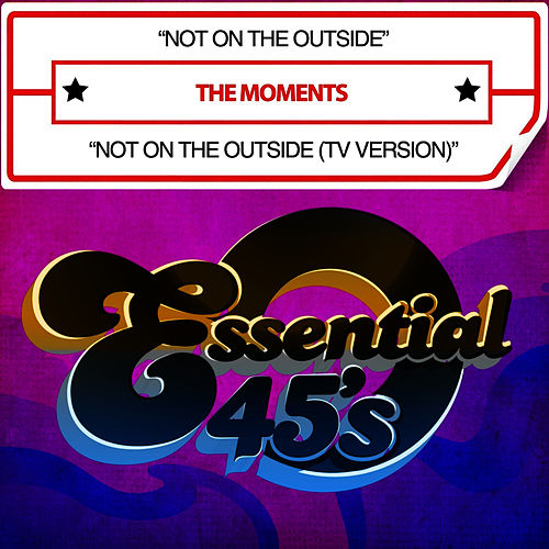 Play & Download Not On The Outside / Not On The Outside (TV Version) [Digital 45] by The Moments | Napster