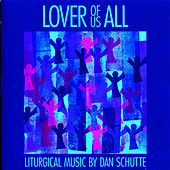 Lover of Us All - Liturgical Music by Dan Schutte