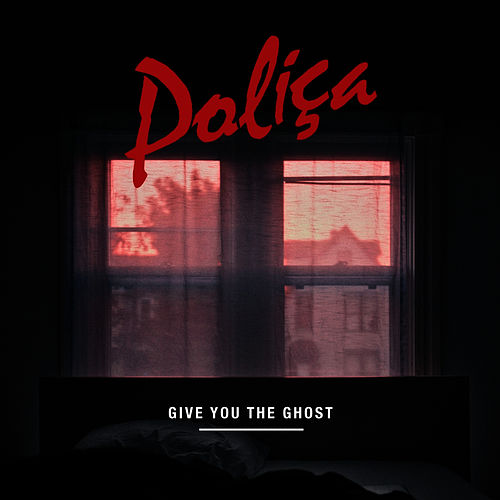 Play & Download Give You The Ghost by Poliça | Napster