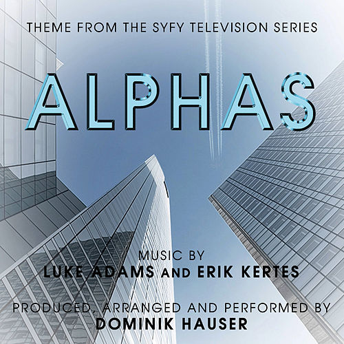 Play & Download Alphas - Theme from the SYFY Television Series by Luke Adams and Erik Kertes by Dominik Hauser | Napster