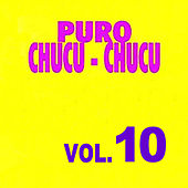 Play & Download Puro Chucu Chucu Volume 10 by Various Artists | Napster