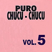 Puro Chucu Chucu Con Las Grandes Orquestas Volume 5 by Various Artists