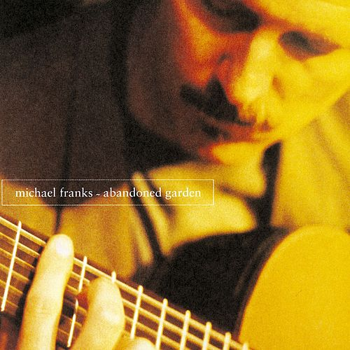 Play & Download Abandoned Garden by Michael Franks | Napster