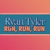 Run, Run, Run by Ryan Tyler