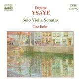 Ysaye, E.: Violin Solo Sonatas, Op. 27 by Ilya Kaler