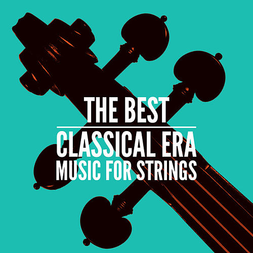 Play & Download The Best Classical Era Music for Strings by Various Artists | Napster