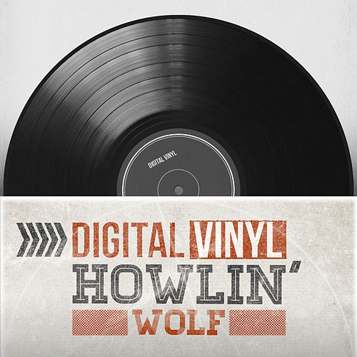 Play & Download Digital Vinyl by Howlin' Wolf | Napster