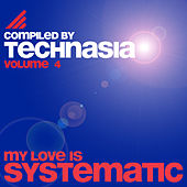 My Love Is Systematic Vol. 4 (Compiled By Technasia) by Various Artists