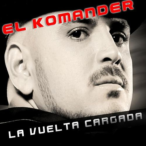 Play & Download La Vuelta Cargada - Single by El Komander | Napster