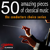 Play & Download 50 Amazing Pieces of Classical Music - The Conductors Choice Series by The Royal Festival Orchestra | Napster