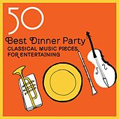 Play & Download 50 Best Dinner Party Classical Music  Pieces for Entertaining by Various Artists | Napster