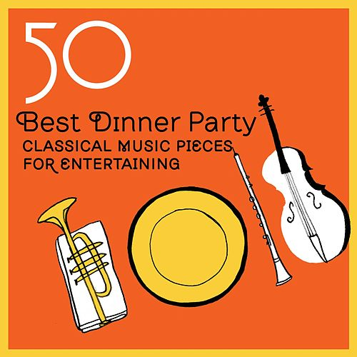 Dinner Party Music 50 best dinner party classical music pieces forvarious artists
